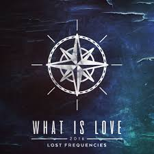 What Is Love - Lost Frequencies