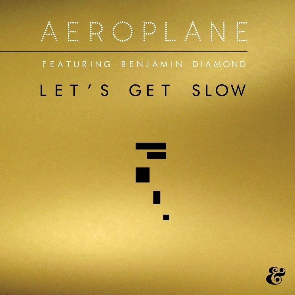 Let's Get Slow - Aeroplane