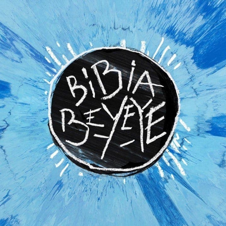 Bibia Be Ye Ye - Ed Sheeran