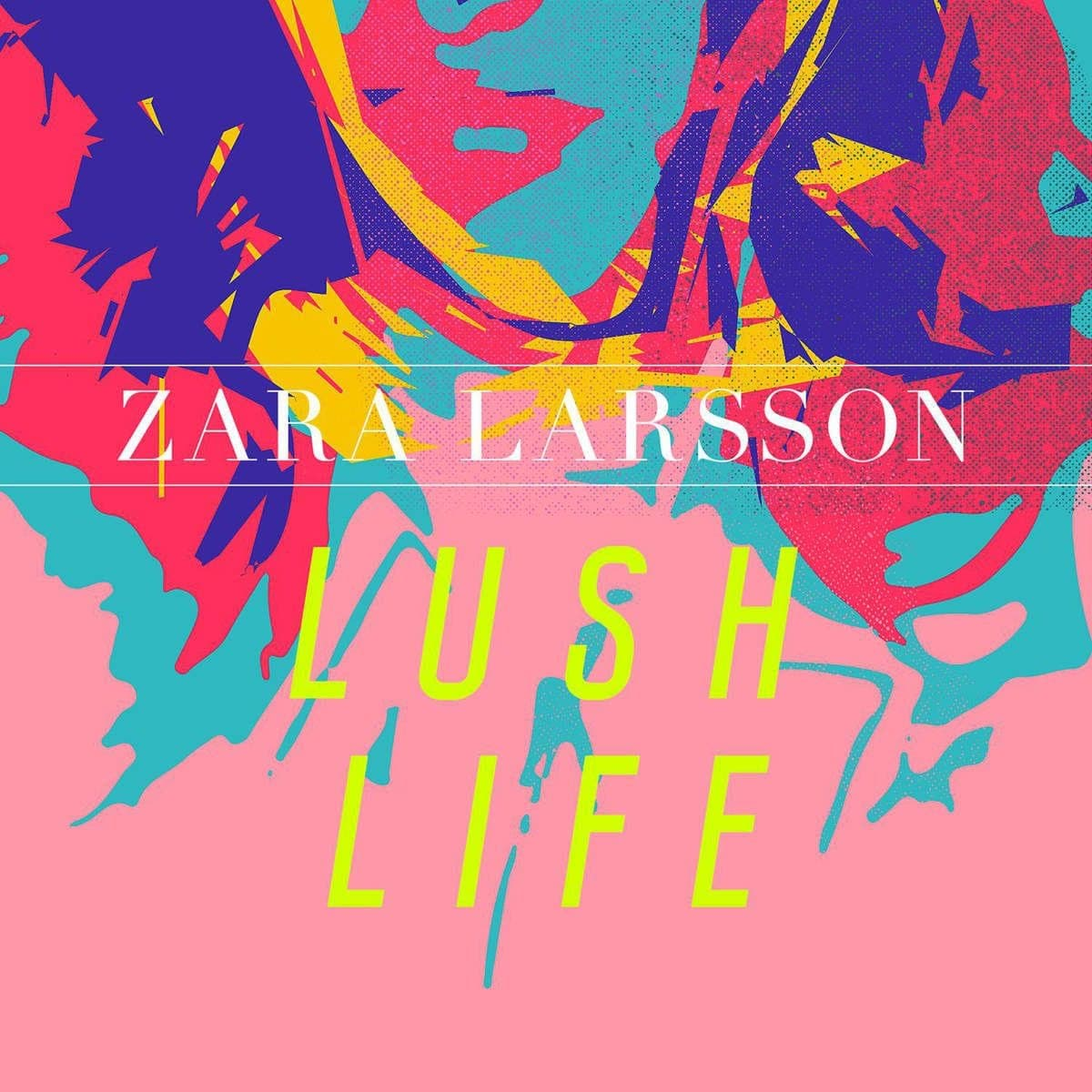 Lush Life - Zara Larsson