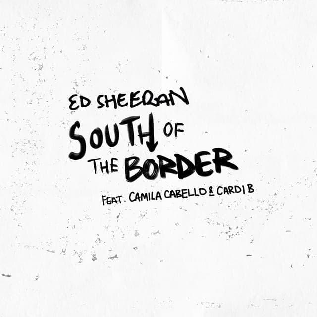 South of the Border (feat.Cardi B) - Ed Sheeran & Camila Cabello