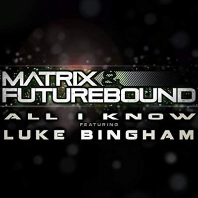 All I Know (Ft. Luke Bingham) - Matrix & Futurebound