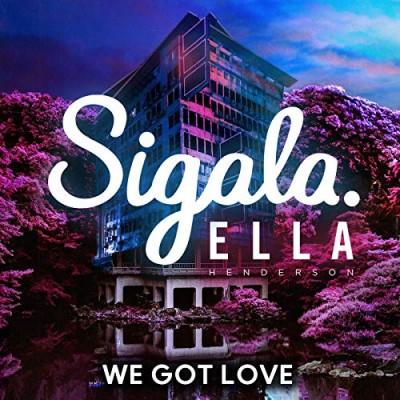 We Got Love - Sigala & Ella Henderson