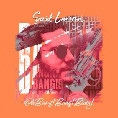 Oh Bang! Bang! Bang! - Saint Lanvain