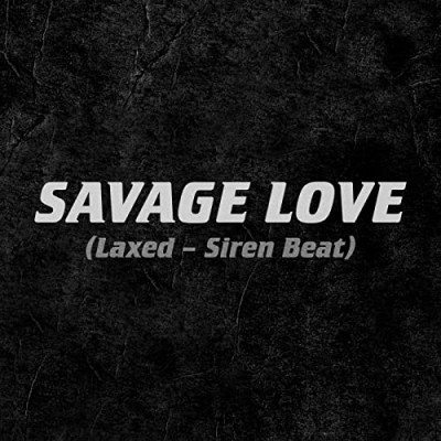 Savage Love (Laxed - Siren Beat) - Jawsh 685 & Jason Derulo