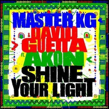 Shine Your Light (feat. Akon) - Master KG & David Guetta