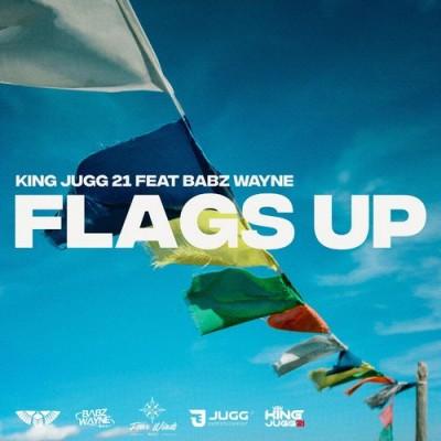 FLAGS UP - KING JUGG 21 & Babz Wayne