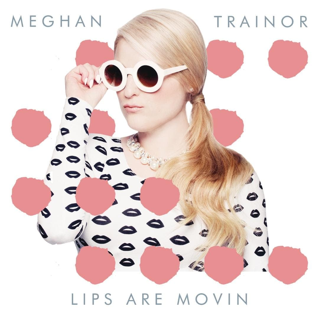 Lips Are Movin - Meghan Trainor