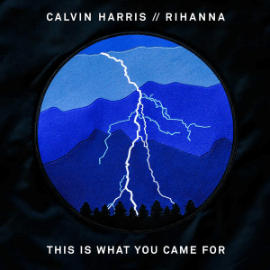 This Is What You Came For - Calvin Harris & Rihanna